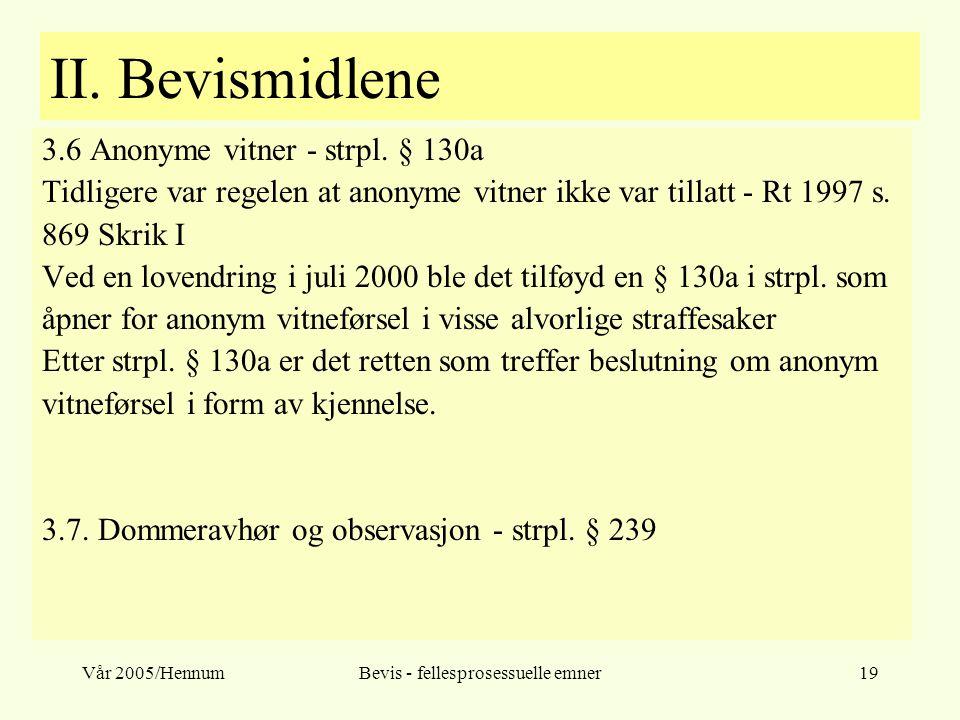 Vår 2005/HennumBevis - fellesprosessuelle emner19 II. Bevismidlene 3.6 Anonyme vitner - strpl. § 130a Tidligere var regelen at anonyme vitner ikke var