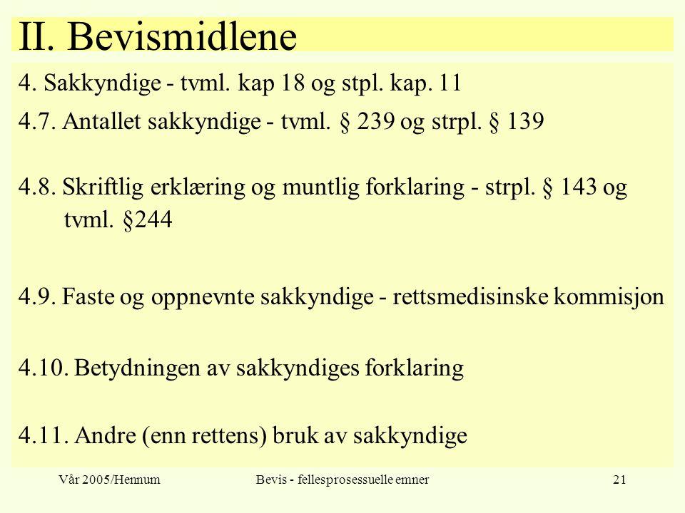 Vår 2005/HennumBevis - fellesprosessuelle emner21 II. Bevismidlene 4. Sakkyndige - tvml. kap 18 og stpl. kap. 11 4.7. Antallet sakkyndige - tvml. § 23