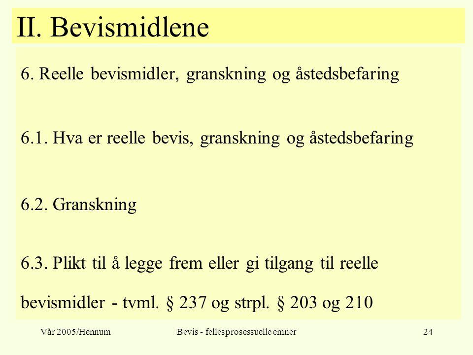 Vår 2005/HennumBevis - fellesprosessuelle emner24 II. Bevismidlene 6. Reelle bevismidler, granskning og åstedsbefaring 6.1. Hva er reelle bevis, grans