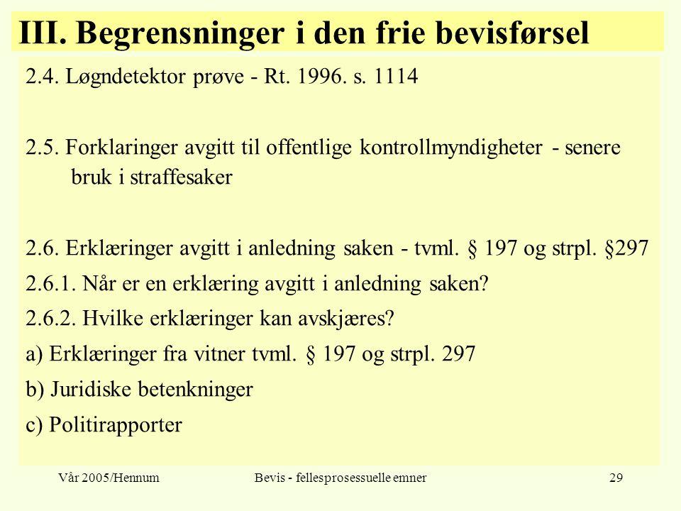 Vår 2005/HennumBevis - fellesprosessuelle emner29 III. Begrensninger i den frie bevisførsel 2.4. Løgndetektor prøve - Rt. 1996. s. 1114 2.5. Forklarin