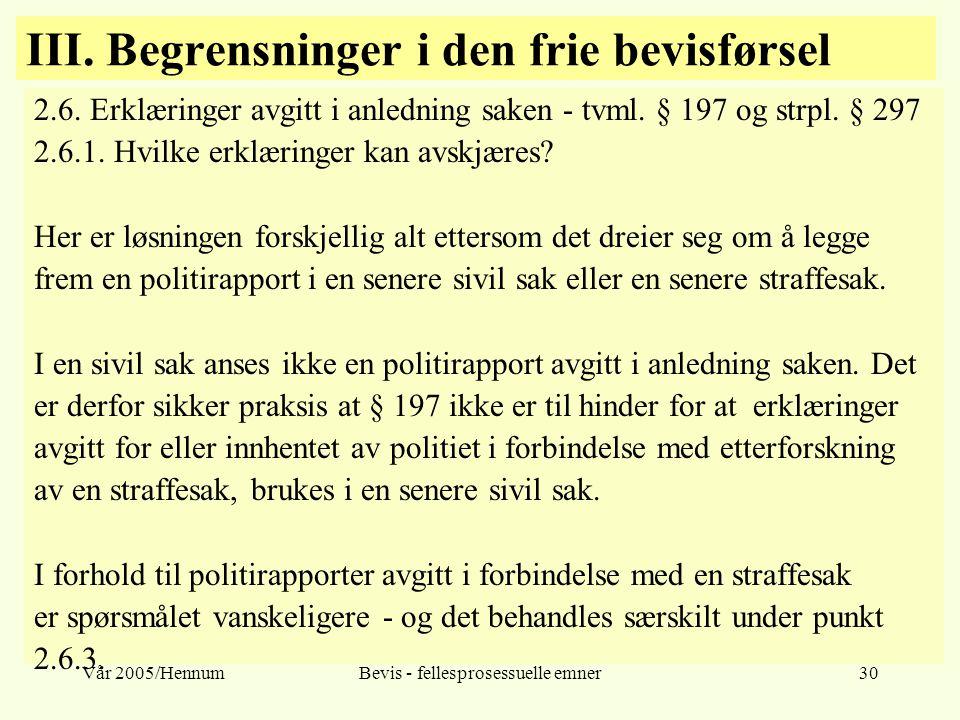 Vår 2005/HennumBevis - fellesprosessuelle emner30 III. Begrensninger i den frie bevisførsel 2.6. Erklæringer avgitt i anledning saken - tvml. § 197 og