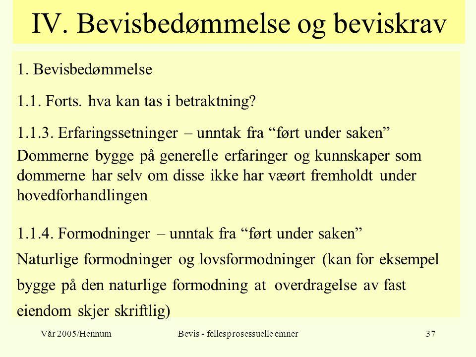 Vår 2005/HennumBevis - fellesprosessuelle emner37 IV. Bevisbedømmelse og beviskrav 1. Bevisbedømmelse 1.1. Forts. hva kan tas i betraktning? 1.1.3. Er