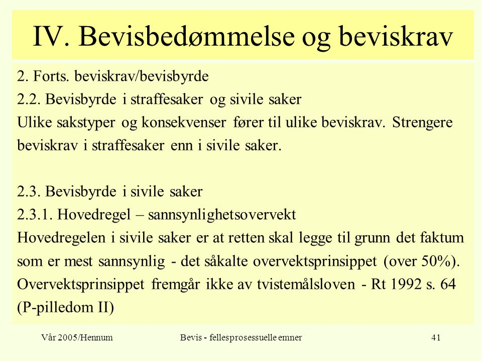 Vår 2005/HennumBevis - fellesprosessuelle emner41 IV. Bevisbedømmelse og beviskrav 2. Forts. beviskrav/bevisbyrde 2.2. Bevisbyrde i straffesaker og si