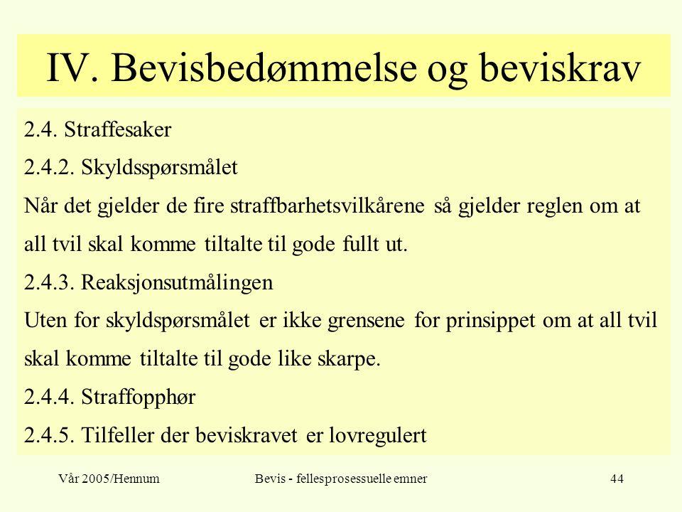 Vår 2005/HennumBevis - fellesprosessuelle emner44 IV. Bevisbedømmelse og beviskrav 2.4. Straffesaker 2.4.2. Skyldsspørsmålet Når det gjelder de fire s