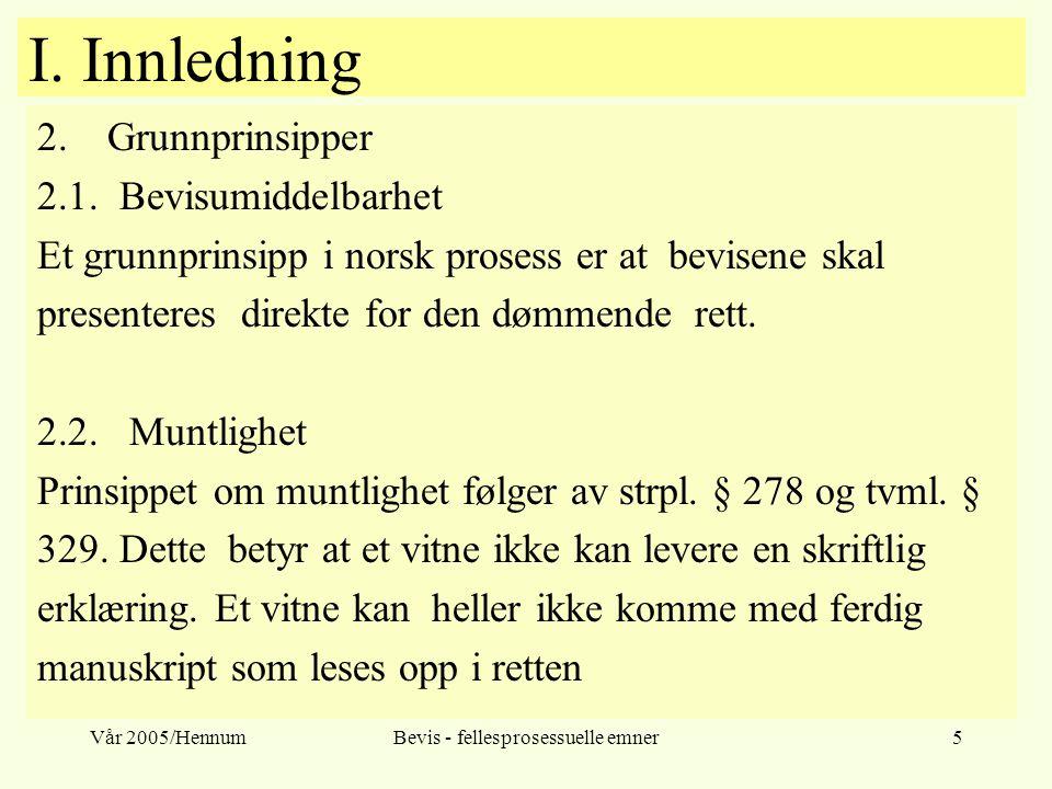 Vår 2005/HennumBevis - fellesprosessuelle emner5 I. Innledning 2.Grunnprinsipper 2.1. Bevisumiddelbarhet Et grunnprinsipp i norsk prosess er at bevise