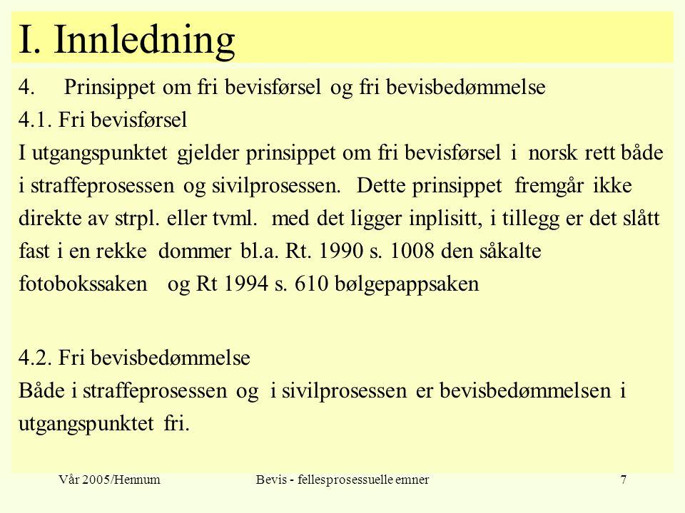 Vår 2005/HennumBevis - fellesprosessuelle emner7 I. Innledning 4.Prinsippet om fri bevisførsel og fri bevisbedømmelse 4.1. Fri bevisførsel I utgangspu