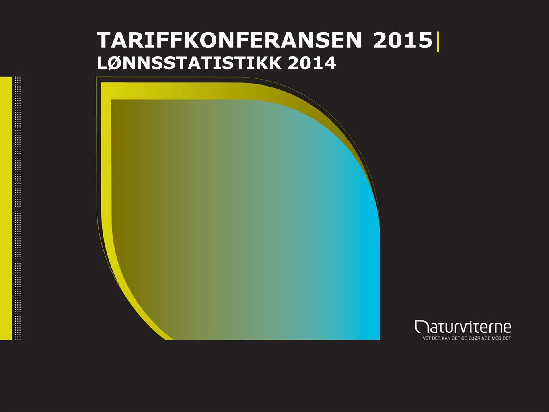 TARIFFKONFERANSEN 2015| LØNNSSTATISTIKK 2014