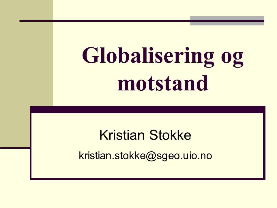 Globalisering og motstand Kristian Stokke kristian.stokke@sgeo.uio.no