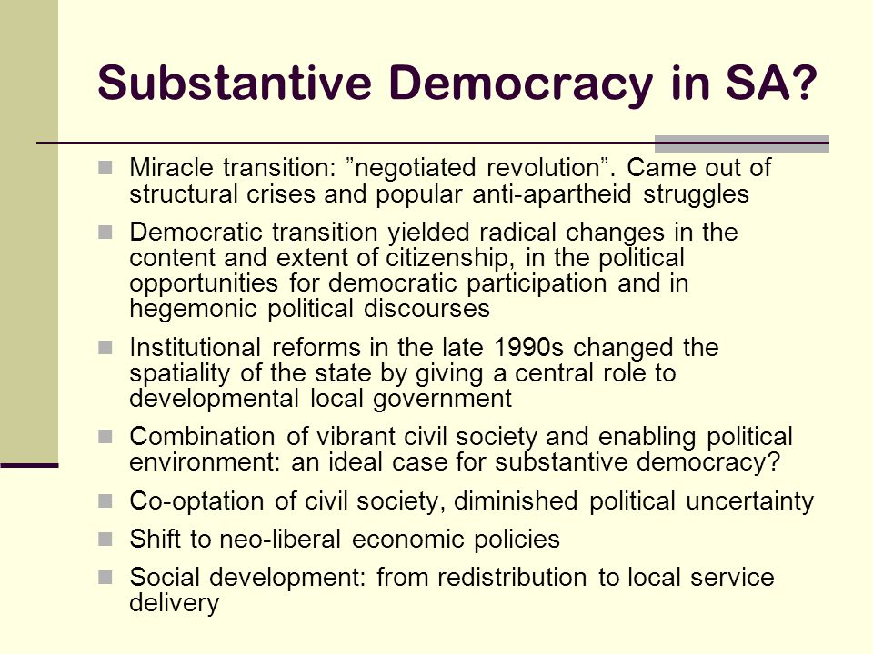 Substantive Democracy in SA. Miracle transition: negotiated revolution .