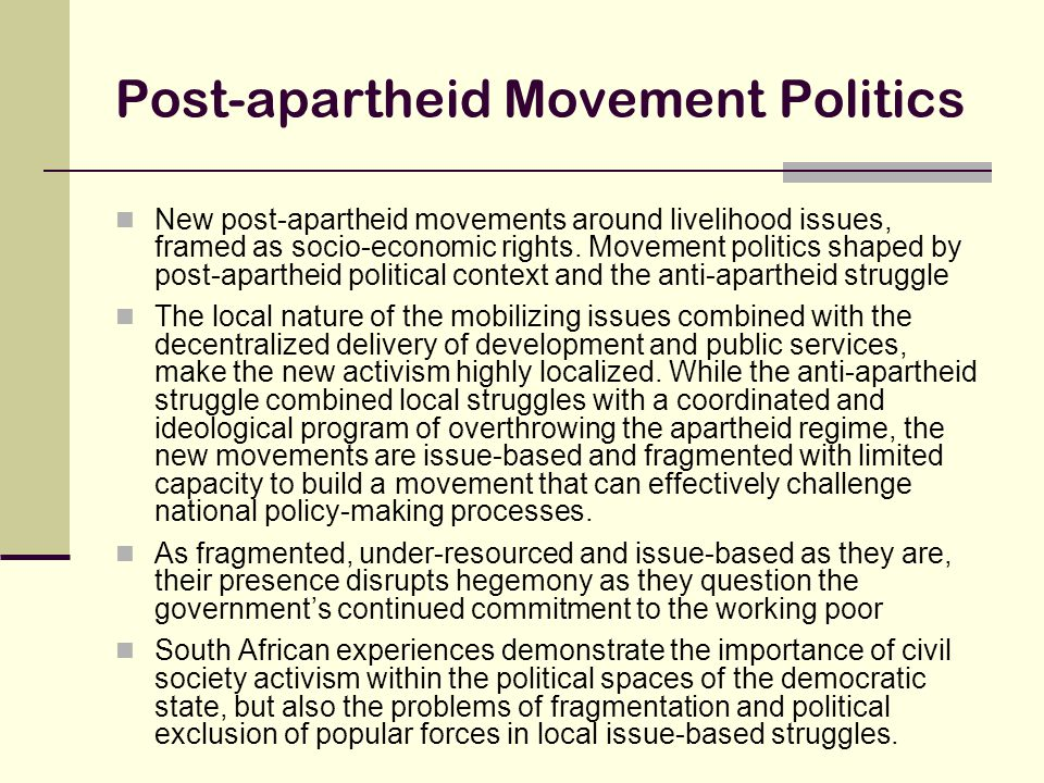 Post-apartheid Movement Politics New post-apartheid movements around livelihood issues, framed as socio-economic rights.