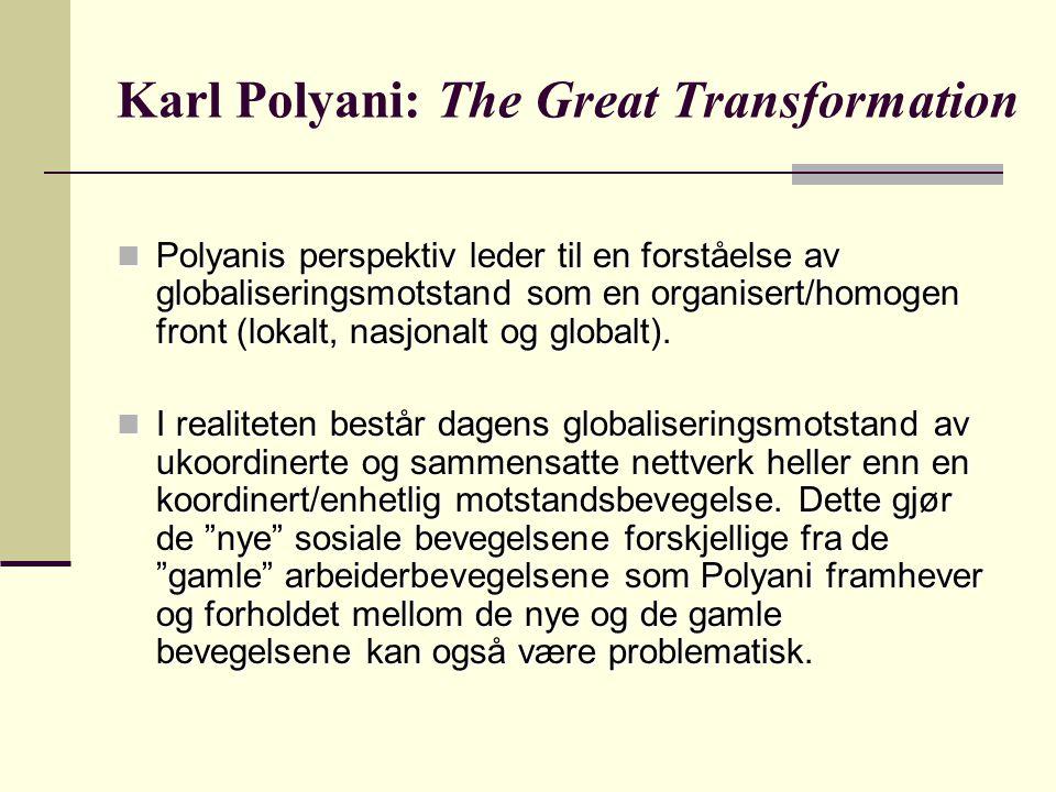 Karl Polyani: The Great Transformation Polyanis perspektiv leder til en forståelse av globaliseringsmotstand som en organisert/homogen front (lokalt, nasjonalt og globalt).