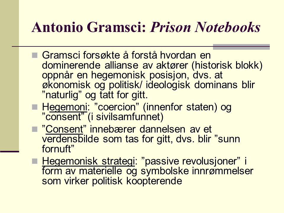Antonio Gramsci: Prison Notebooks Gramsci forsøkte å forstå hvordan en dominerende allianse av aktører (historisk blokk) oppnår en hegemonisk posisjon, dvs.