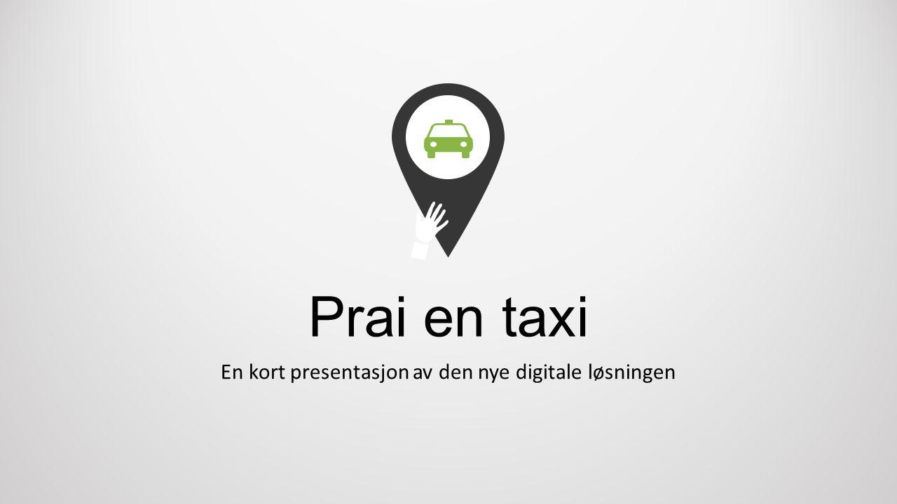 Prai en taxi En kort presentasjon av den nye digitale løsningen