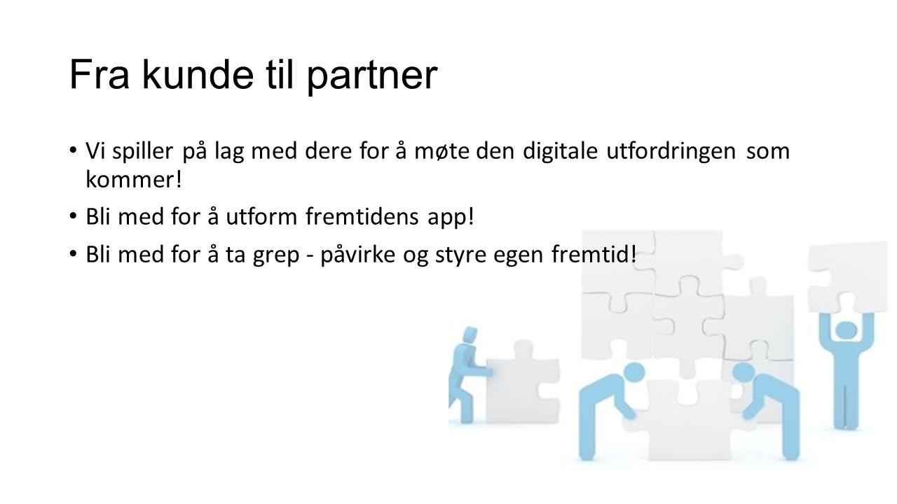 Fra kunde til partner Vi spiller på lag med dere for å møte den digitale utfordringen som kommer.