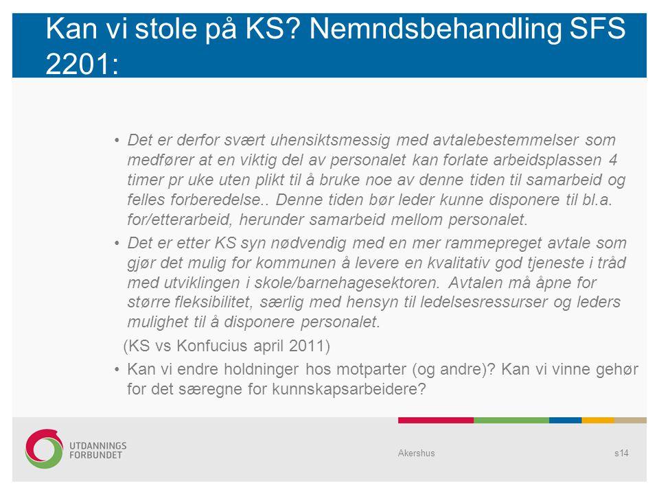 Kan vi stole på KS? Nemndsbehandling SFS 2201: Det er derfor svært uhensiktsmessig med avtalebestemmelser som medfører at en viktig del av personalet
