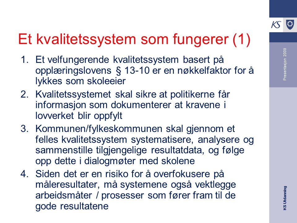 KS Utdanning Presentasjon 2009 Et kvalitetssystem som fungerer (1) 1.Et velfungerende kvalitetssystem basert på opplæringslovens § 13-10 er en nøkkelf