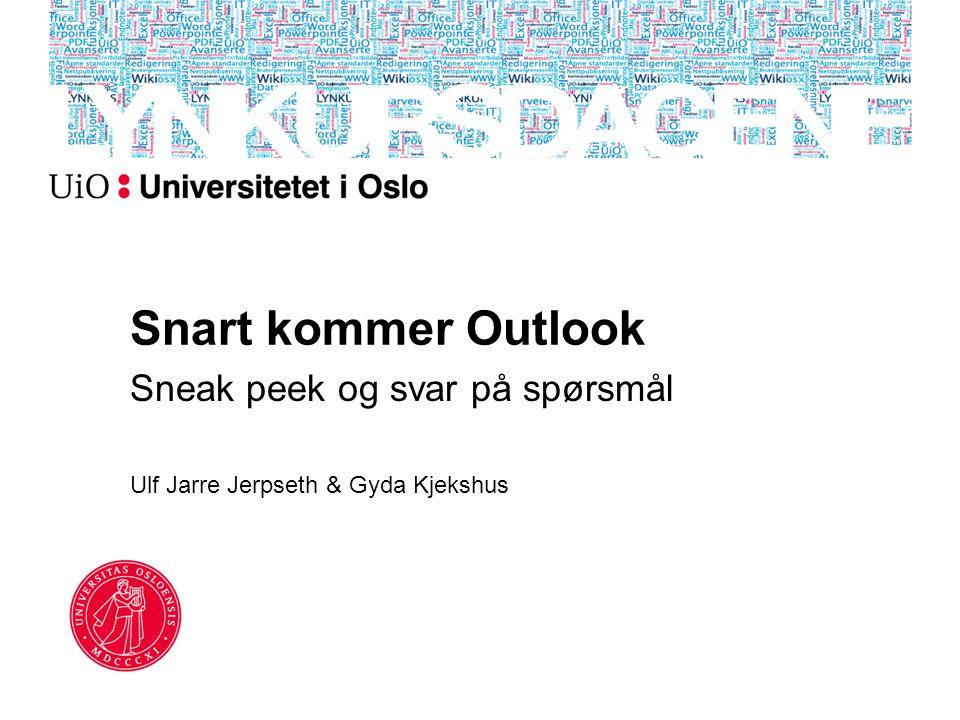 Snart kommer Outlook Sneak peek og svar på spørsmål Ulf Jarre Jerpseth & Gyda Kjekshus