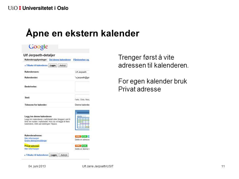 04. juni 2013Ulf Jarre Jerpseth/USIT11 Åpne en ekstern kalender Trenger først å vite adressen til kalenderen. For egen kalender bruk Privat adresse