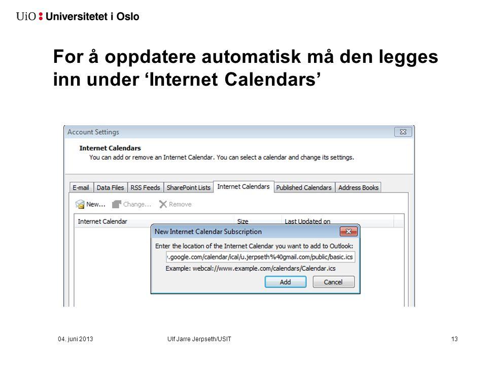 04. juni 2013Ulf Jarre Jerpseth/USIT13 For å oppdatere automatisk må den legges inn under 'Internet Calendars'