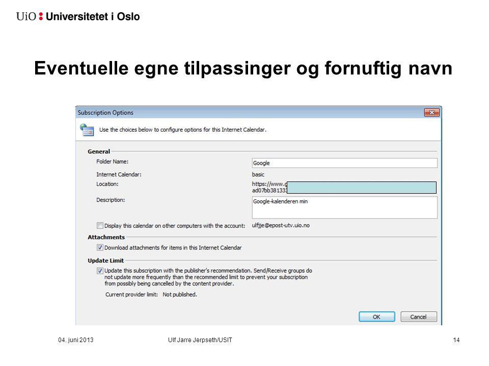 04. juni 2013Ulf Jarre Jerpseth/USIT14 Eventuelle egne tilpassinger og fornuftig navn