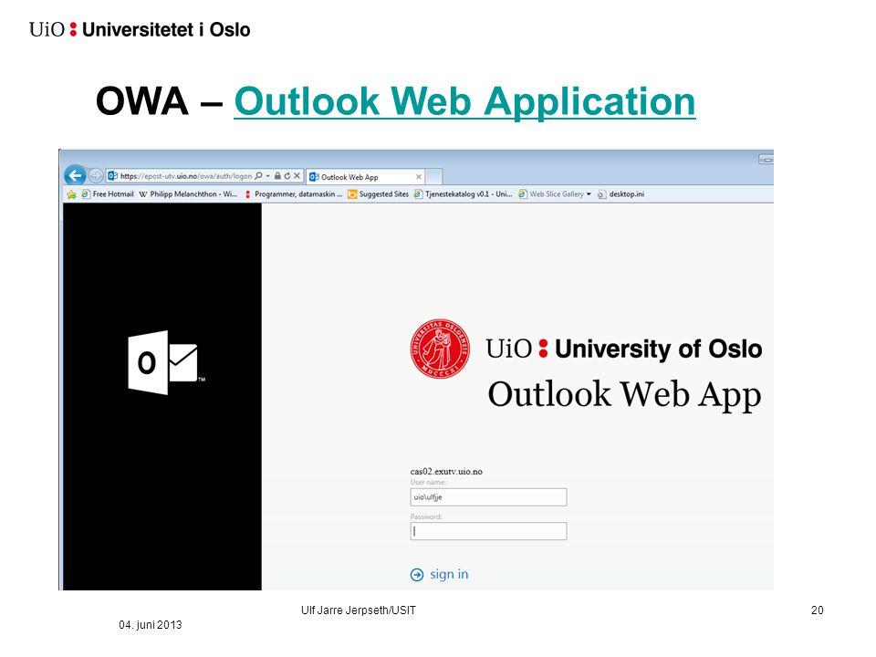 OWA – Outlook Web ApplicationOutlook Web Application 20 04. juni 2013 Ulf Jarre Jerpseth/USIT