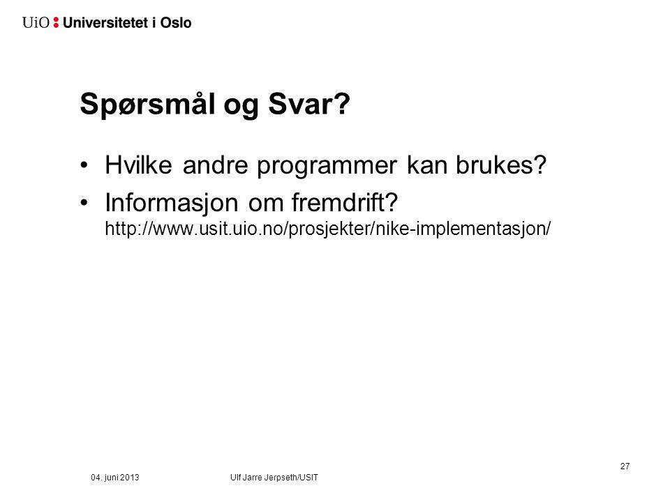 Spørsmål og Svar? 27 04. juni 2013Ulf Jarre Jerpseth/USIT Hvilke andre programmer kan brukes? Informasjon om fremdrift? http://www.usit.uio.no/prosjek