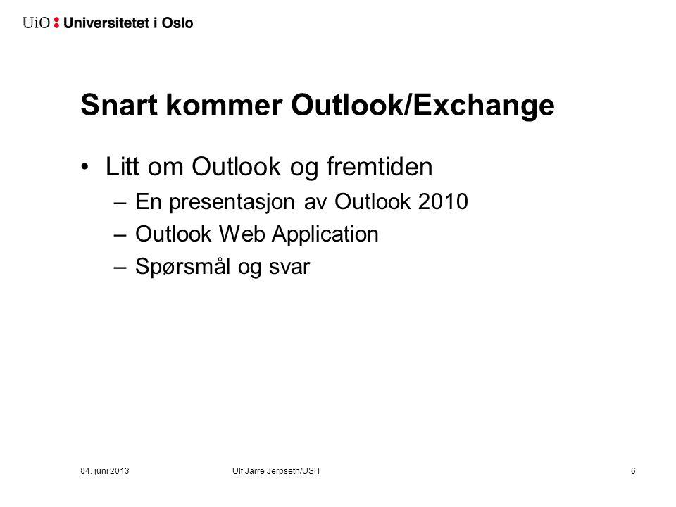 Snart kommer Outlook/Exchange Litt om Outlook og fremtiden –En presentasjon av Outlook 2010 –Outlook Web Application –Spørsmål og svar 04. juni 2013Ul