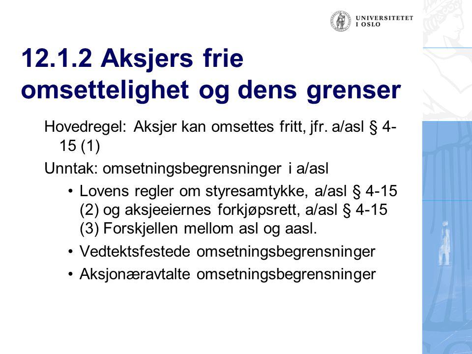 12.1.2 Aksjers frie omsettelighet og dens grenser Hovedregel: Aksjer kan omsettes fritt, jfr. a/asl § 4- 15 (1) Unntak: omsetningsbegrensninger i a/as