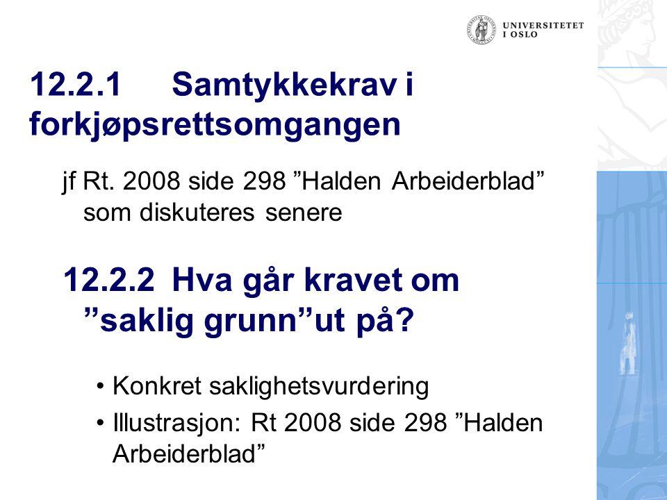 """12.2.1 Samtykkekrav i forkjøpsrettsomgangen jf Rt. 2008 side 298 """"Halden Arbeiderblad"""" som diskuteres senere 12.2.2 Hva går kravet om """"saklig grunn""""ut"""