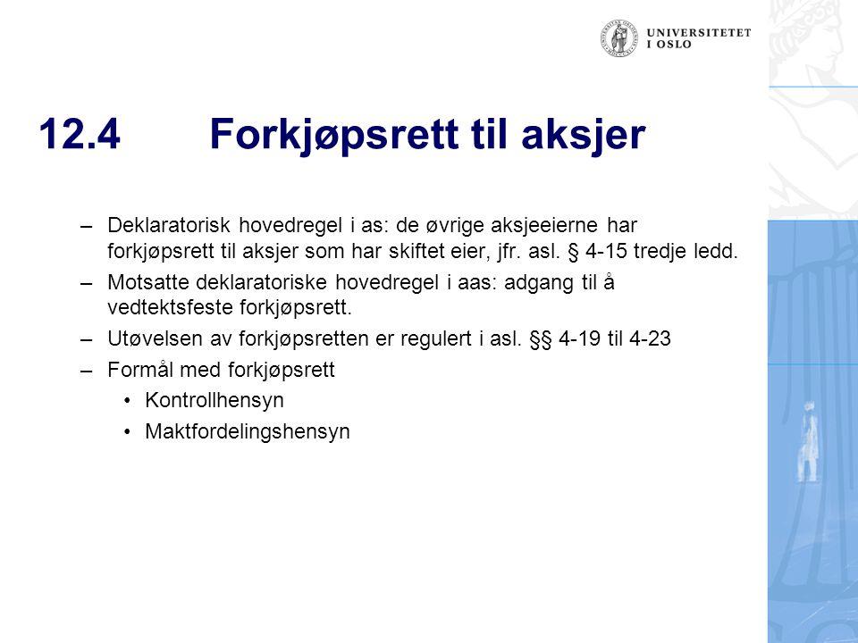 12.4Forkjøpsrett til aksjer –Deklaratorisk hovedregel i as: de øvrige aksjeeierne har forkjøpsrett til aksjer som har skiftet eier, jfr. asl. § 4-15 t