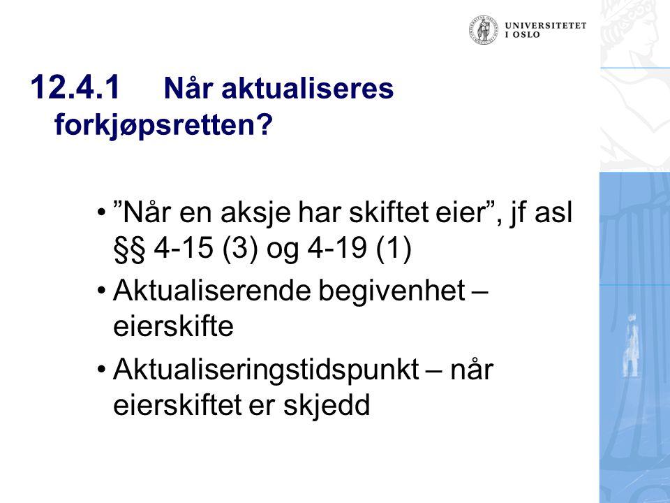 """12.4.1 Når aktualiseres forkjøpsretten? """"Når en aksje har skiftet eier"""", jf asl §§ 4-15 (3) og 4-19 (1) Aktualiserende begivenhet – eierskifte Aktuali"""