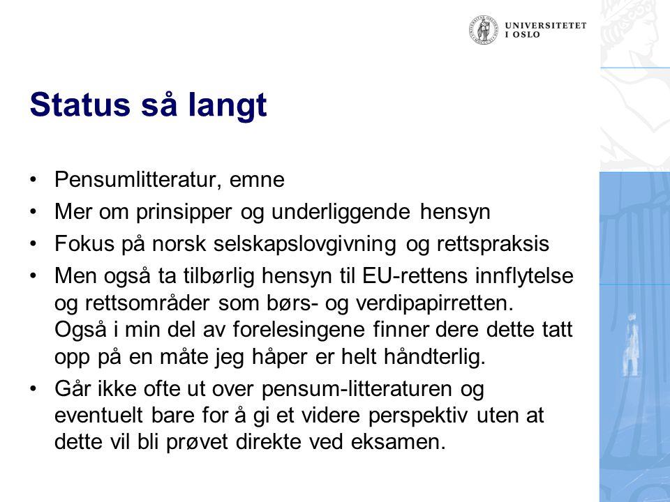 Status så langt Pensumlitteratur, emne Mer om prinsipper og underliggende hensyn Fokus på norsk selskapslovgivning og rettspraksis Men også ta tilbørl