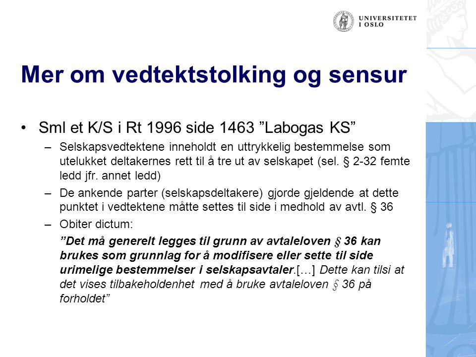 """Mer om vedtektstolking og sensur Sml et K/S i Rt 1996 side 1463 """"Labogas KS"""" –Selskapsvedtektene inneholdt en uttrykkelig bestemmelse som utelukket de"""