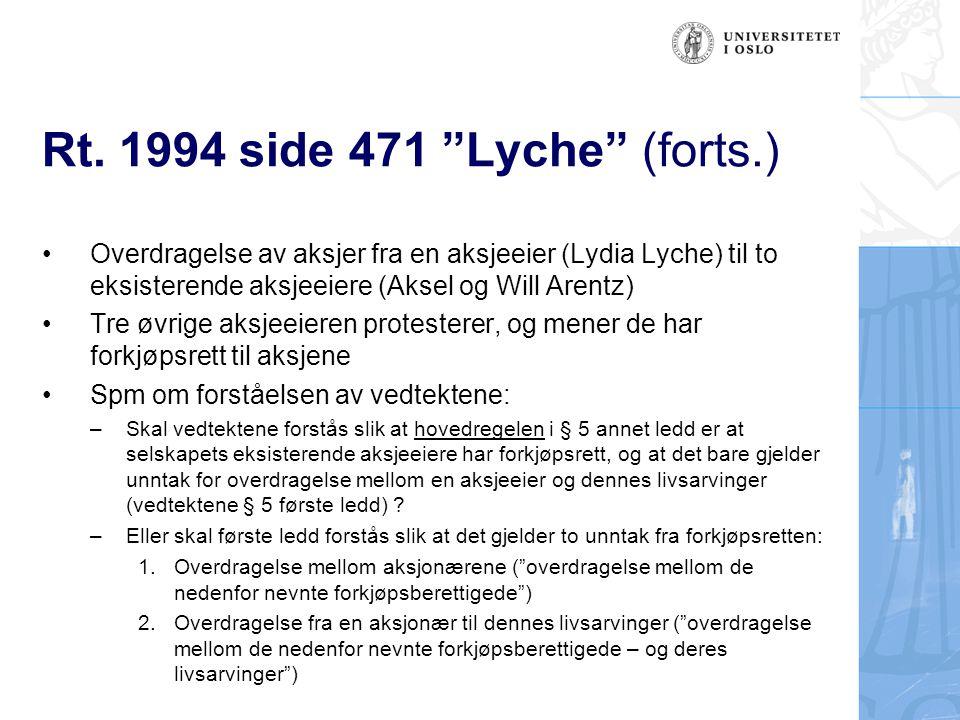 """Rt. 1994 side 471 """"Lyche"""" (forts.) Overdragelse av aksjer fra en aksjeeier (Lydia Lyche) til to eksisterende aksjeeiere (Aksel og Will Arentz) Tre øvr"""