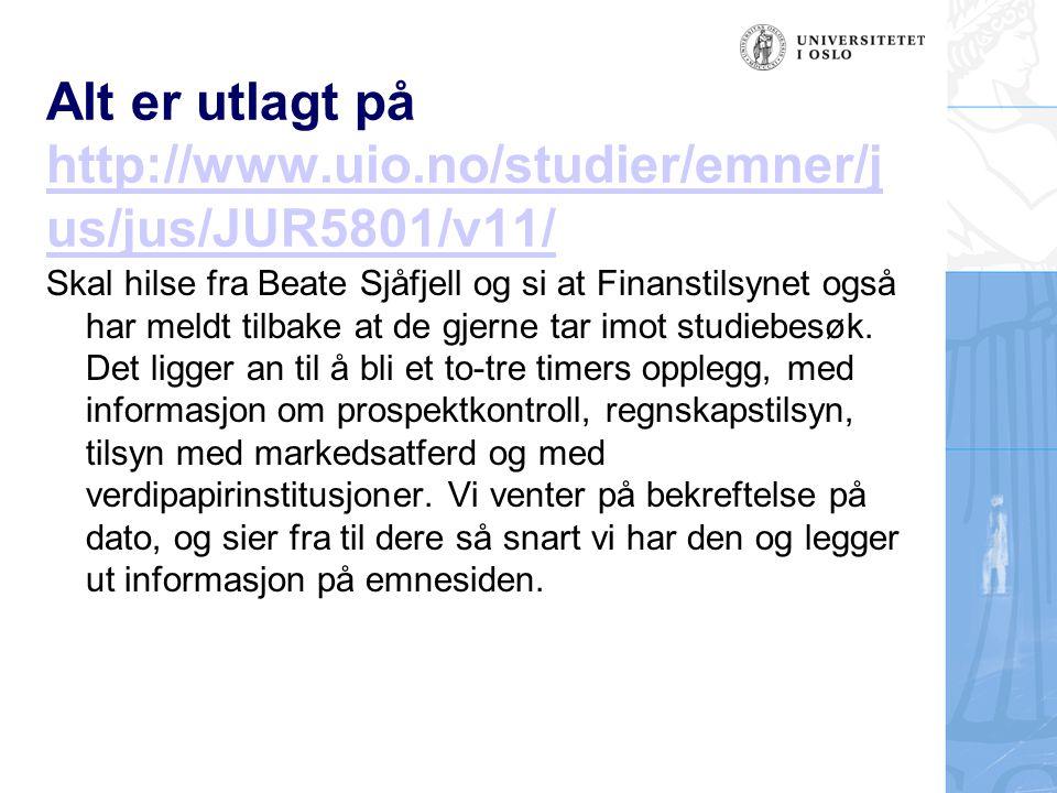 Alt er utlagt på http://www.uio.no/studier/emner/j us/jus/JUR5801/v11/ http://www.uio.no/studier/emner/j us/jus/JUR5801/v11/ Skal hilse fra Beate Sjåf
