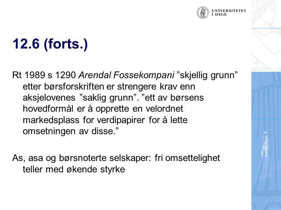 """12.6 (forts.) Rt 1989 s 1290 Arendal Fossekompani """"skjellig grunn"""" etter børsforskriften er strengere krav enn aksjelovenes """"saklig grunn"""". """"ett av bø"""