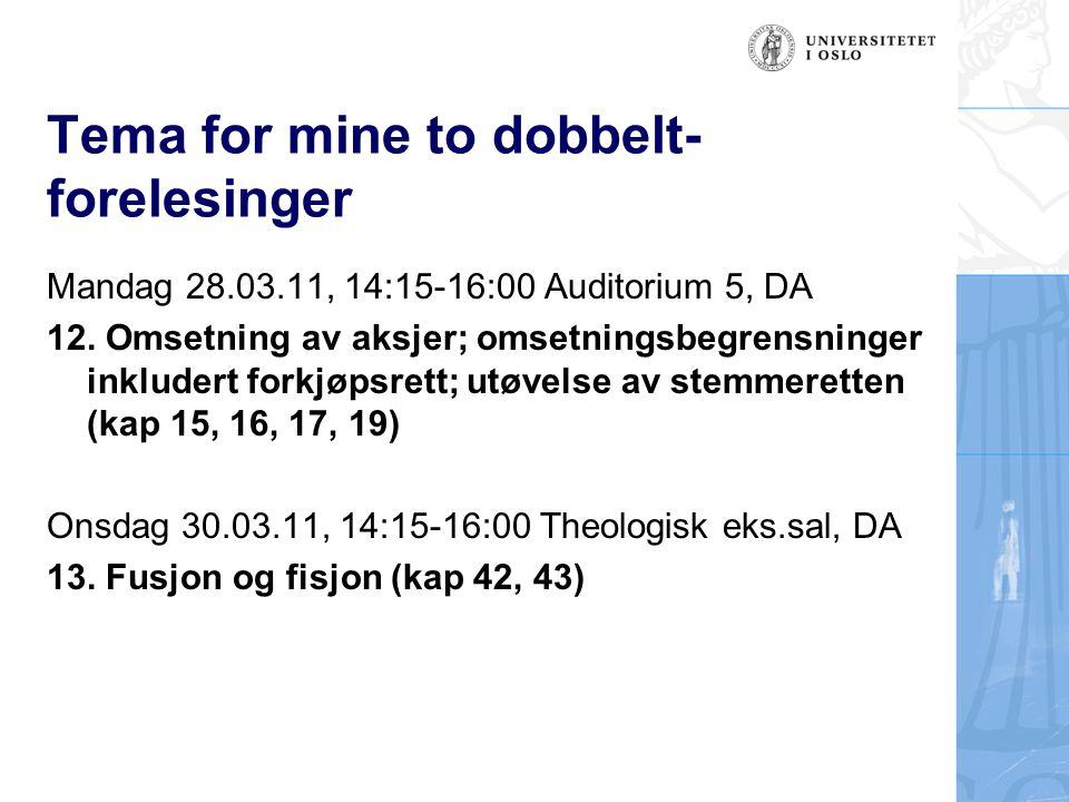Tema for mine to dobbelt- forelesinger Mandag 28.03.11, 14:15-16:00 Auditorium 5, DA 12. Omsetning av aksjer; omsetningsbegrensninger inkludert forkjø