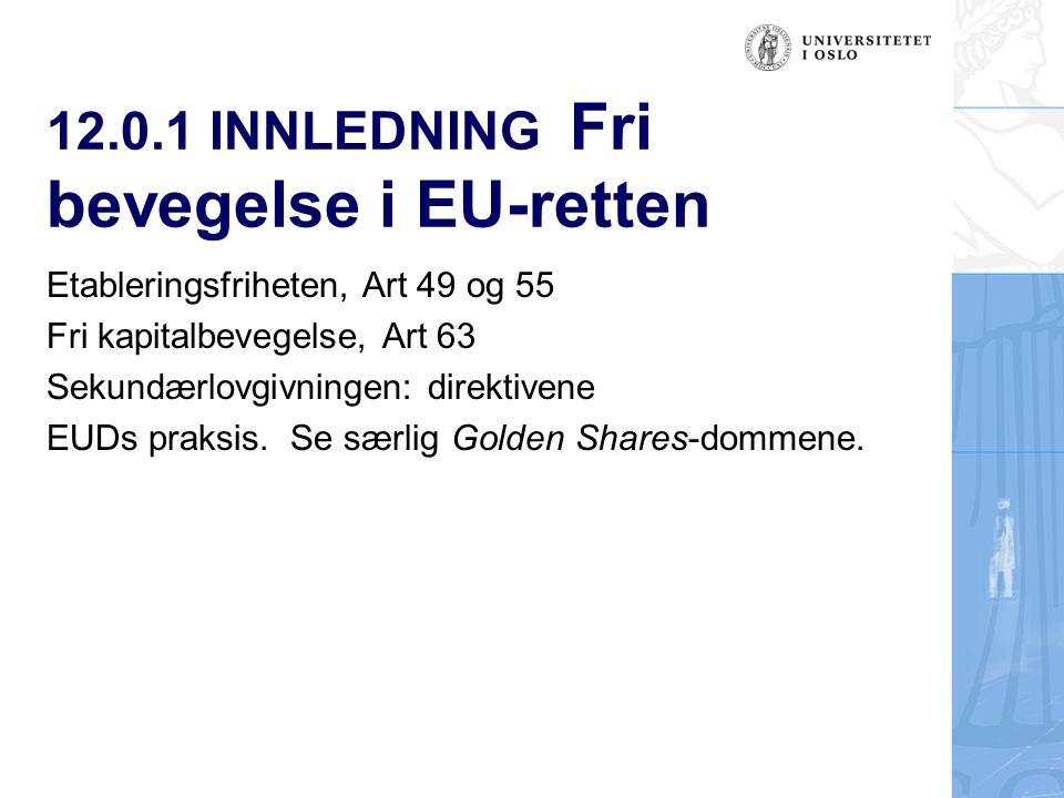 12.0.1 INNLEDNING Fri bevegelse i EU-retten Etableringsfriheten, Art 49 og 55 Fri kapitalbevegelse, Art 63 Sekundærlovgivningen: direktivene EUDs prak