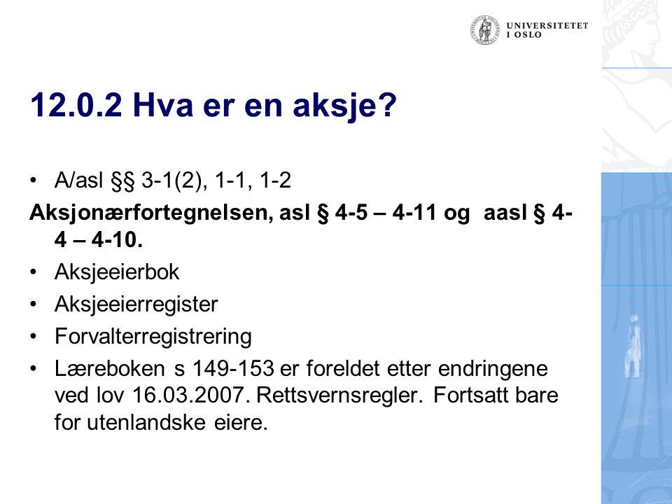 12.0.2 Hva er en aksje? A/asl §§ 3-1(2), 1-1, 1-2 Aksjonærfortegnelsen, asl § 4-5 – 4-11 og aasl § 4- 4 – 4-10. Aksjeeierbok Aksjeeierregister Forvalt