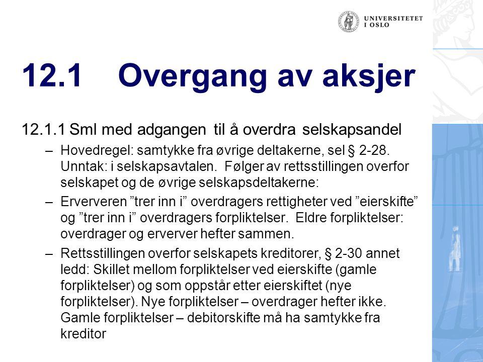 12.1Overgang av aksjer 12.1.1Sml med adgangen til å overdra selskapsandel –Hovedregel: samtykke fra øvrige deltakerne, sel § 2-28. Unntak: i selskapsa