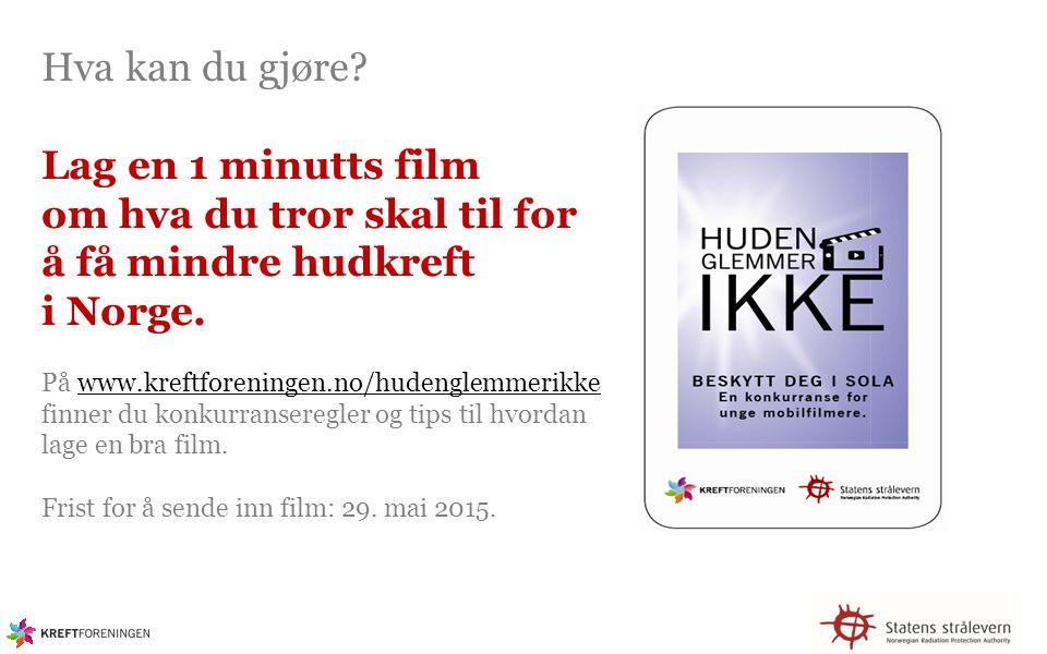 Hva kan du gjøre? Lag en 1 minutts film om hva du tror skal til for å få mindre hudkreft i Norge. På www.kreftforeningen.no/hudenglemmerikke finner du