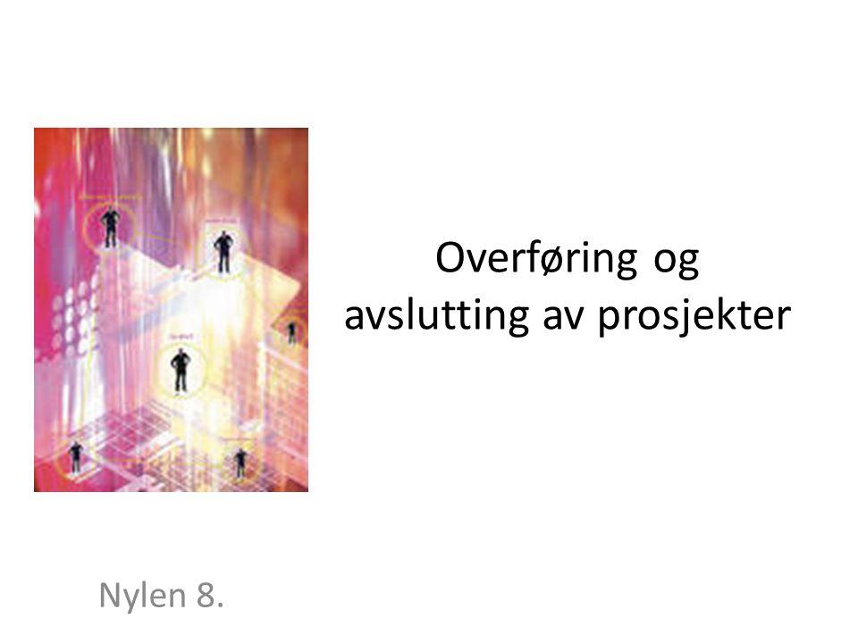 Overføring og avslutting av prosjekter Nylen 8.