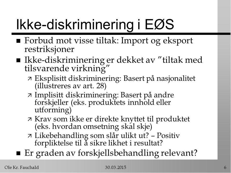"""Ole Kr. Fauchald30.03.20156 Ikke-diskriminering i EØS n Forbud mot visse tiltak: Import og eksport restriksjoner n Ikke-diskriminering er dekket av """"t"""