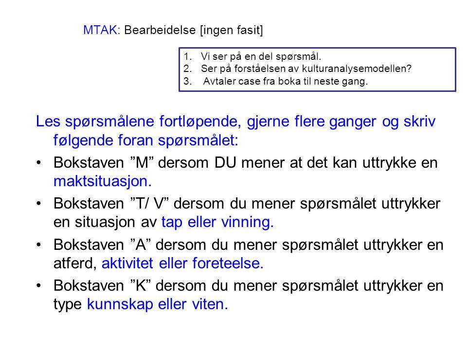 MTAK: Bearbeidelse [ingen fasit] Les spørsmålene fortløpende, gjerne flere ganger og skriv følgende foran spørsmålet: Bokstaven M dersom DU mener at det kan uttrykke en maktsituasjon.