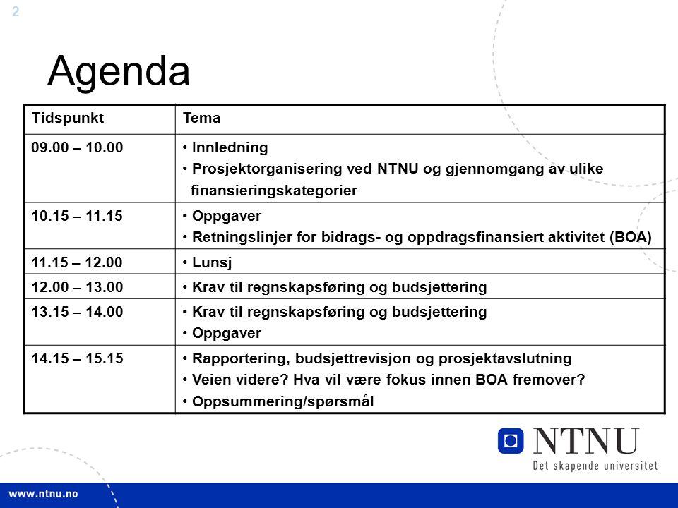 22 Agenda TidspunktTema 09.00 – 10.00 Innledning Prosjektorganisering ved NTNU og gjennomgang av ulike finansieringskategorier 10.15 – 11.15 Oppgaver
