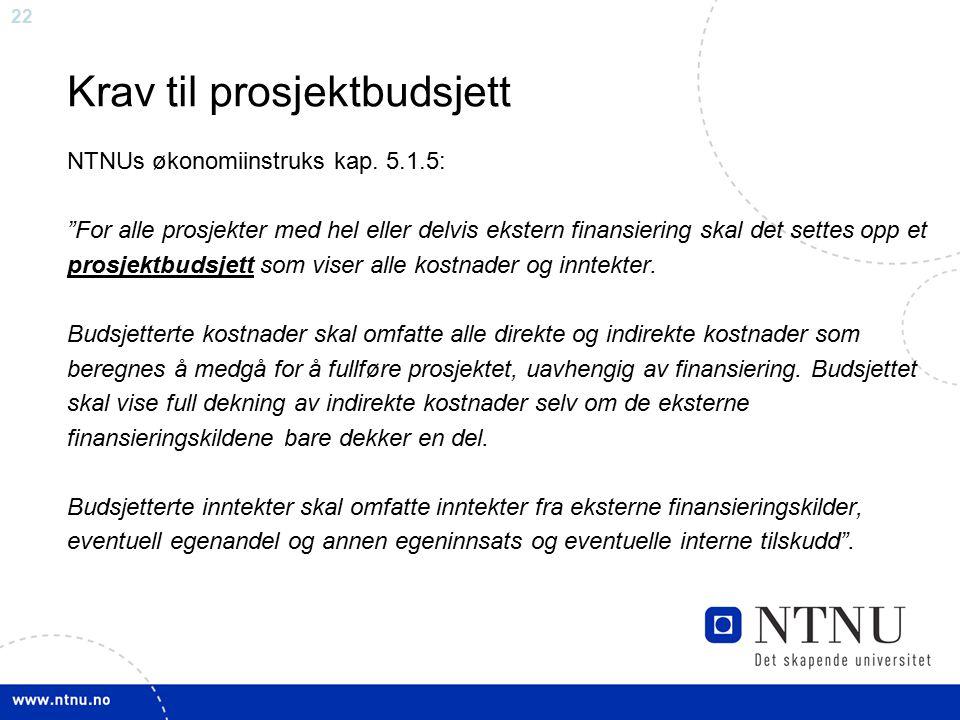 """22 Krav til prosjektbudsjett NTNUs økonomiinstruks kap. 5.1.5: """"For alle prosjekter med hel eller delvis ekstern finansiering skal det settes opp et p"""