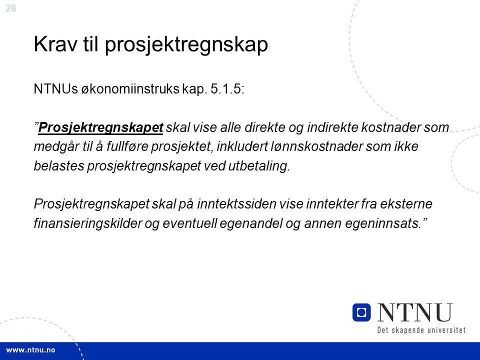 """28 Krav til prosjektregnskap NTNUs økonomiinstruks kap. 5.1.5: """"Prosjektregnskapet skal vise alle direkte og indirekte kostnader som medgår til å full"""