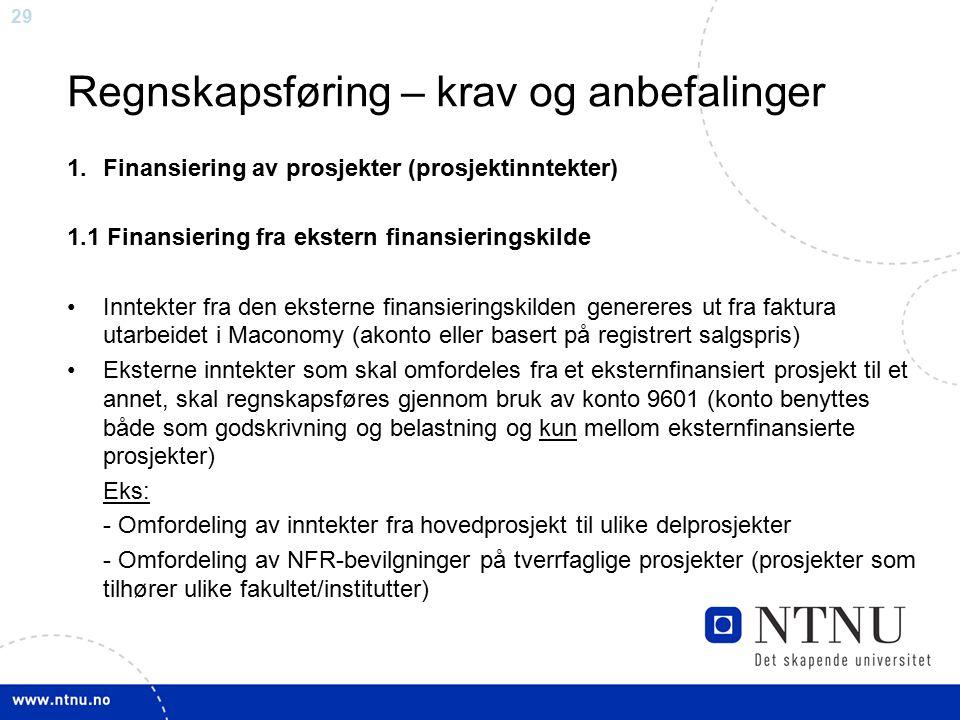 29 Regnskapsføring – krav og anbefalinger 1.Finansiering av prosjekter (prosjektinntekter) 1.1 Finansiering fra ekstern finansieringskilde Inntekter f