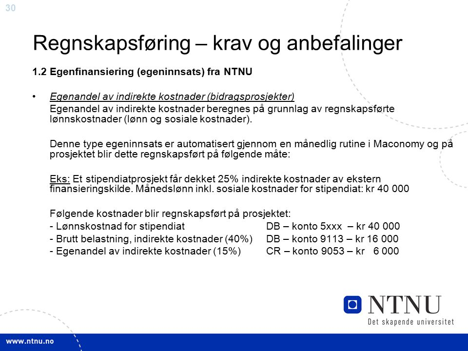 30 Regnskapsføring – krav og anbefalinger 1.2 Egenfinansiering (egeninnsats) fra NTNU Egenandel av indirekte kostnader (bidragsprosjekter) Egenandel a