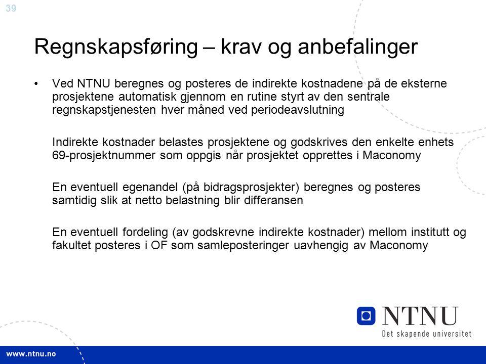 39 Regnskapsføring – krav og anbefalinger Ved NTNU beregnes og posteres de indirekte kostnadene på de eksterne prosjektene automatisk gjennom en rutin